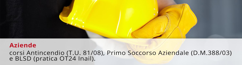 corsi Antincendio (T.U. 81/08), Primo Soccorso Aziendale (D.M. 388/03) e BLSD (pratica OT24 Inail).